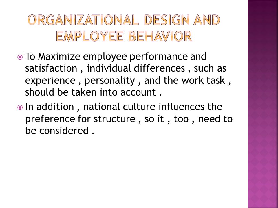 To Maximize employee performance and satisfaction, individual differences, such as experience, personality, and the work task, should be taken into account.