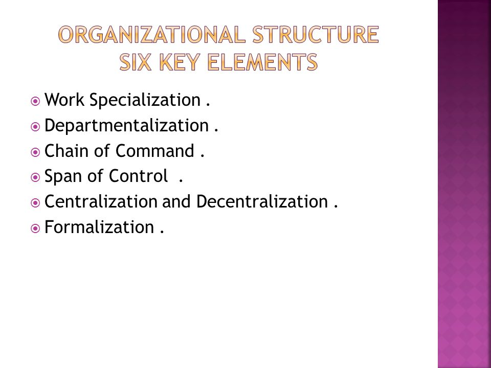  Work Specialization.  Departmentalization.  Chain of Command.