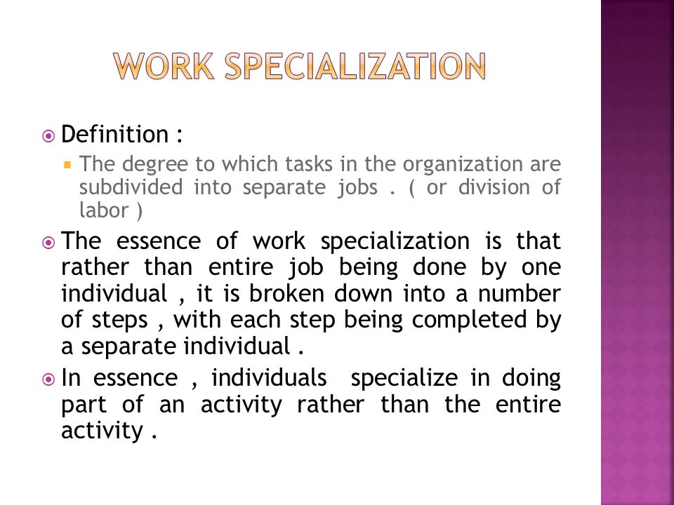  Definition :  The degree to which tasks in the organization are subdivided into separate jobs.