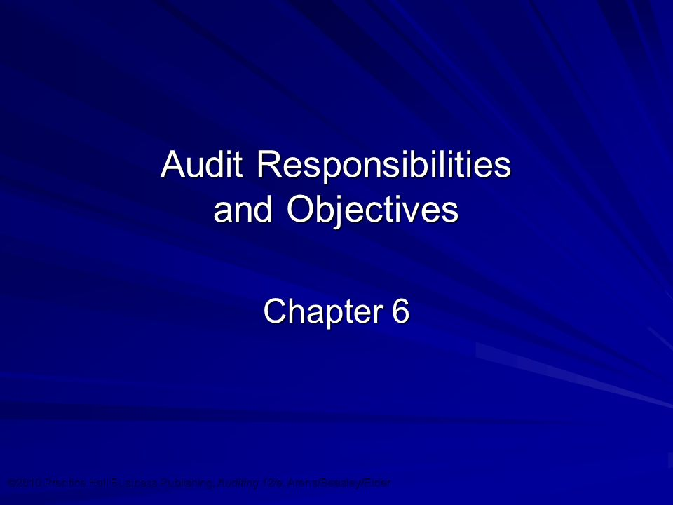 ©2010 Prentice Hall Business Publishing, Auditing 12/e, Arens/Beasley/Elder Audit Responsibilities and Objectives Chapter 6