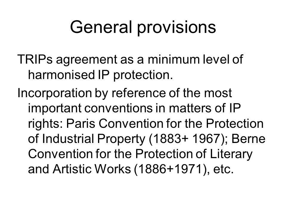 General provisions TRIPs agreement as a minimum level of harmonised IP protection.