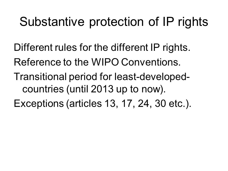 Substantive protection of IP rights Different rules for the different IP rights.