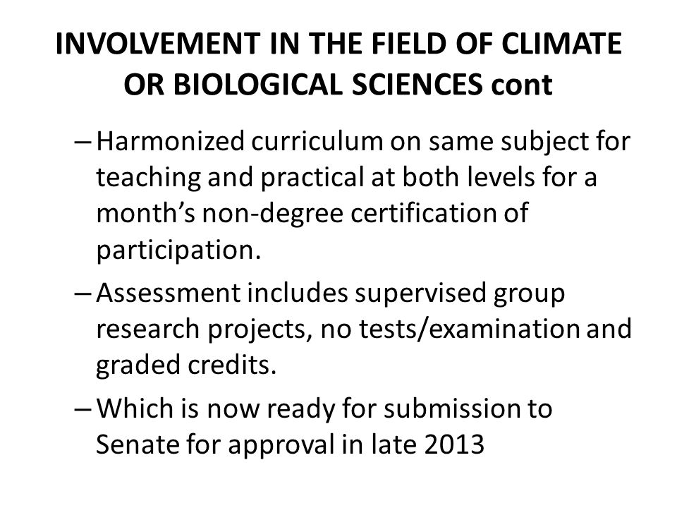 INVOLVEMENT IN THE FIELD OF CLIMATE OR BIOLOGICAL SCIENCES cont – Harmonized curriculum on same subject for teaching and practical at both levels for a month's non-degree certification of participation.