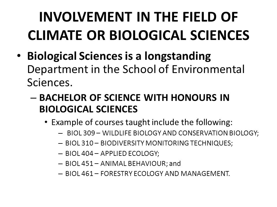 INVOLVEMENT IN THE FIELD OF CLIMATE OR BIOLOGICAL SCIENCES Biological Sciences is a longstanding Department in the School of Environmental Sciences.