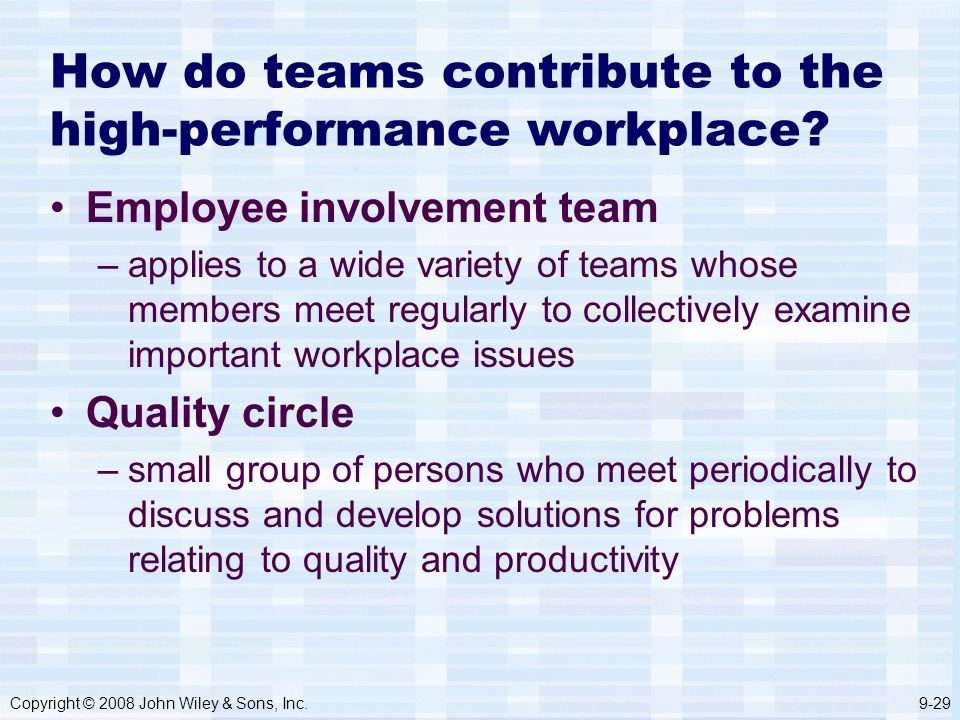 Copyright © 2008 John Wiley & Sons, Inc.9-29 How do teams contribute to the high-performance workplace.