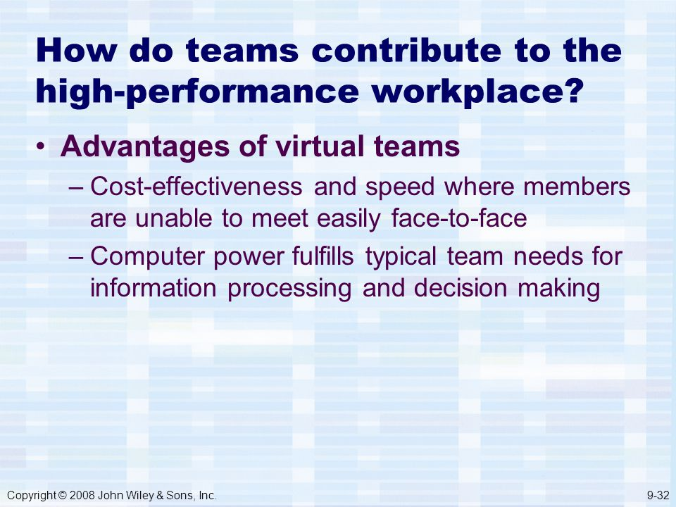 Copyright © 2008 John Wiley & Sons, Inc.9-32 How do teams contribute to the high-performance workplace.