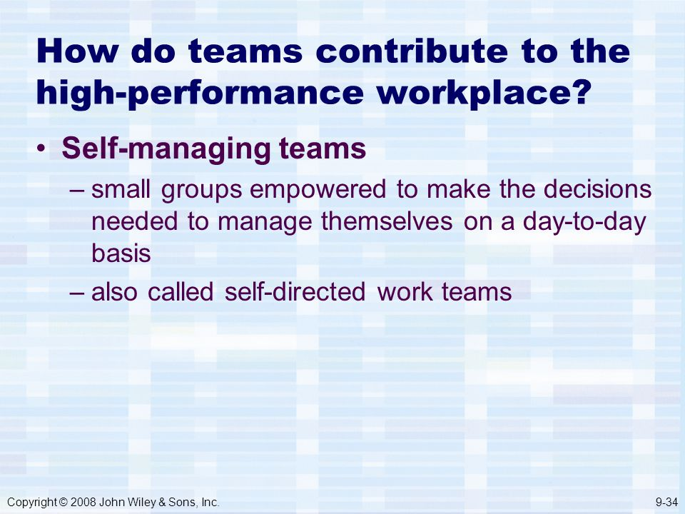 Copyright © 2008 John Wiley & Sons, Inc.9-34 How do teams contribute to the high-performance workplace.