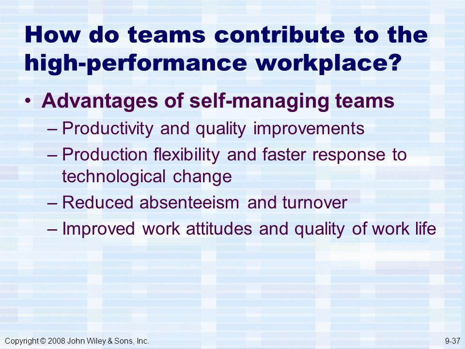 Copyright © 2008 John Wiley & Sons, Inc.9-37 How do teams contribute to the high-performance workplace.