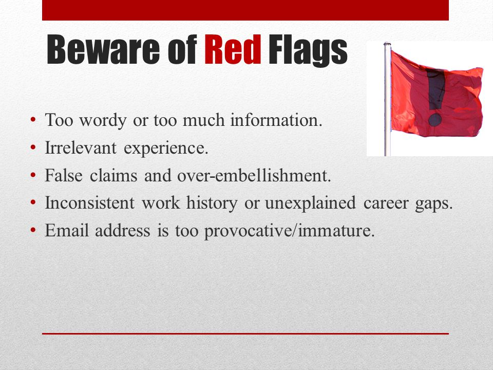 Beware of Red Flags Too wordy or too much information.