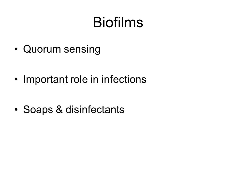 Biofilms Quorum sensing Important role in infections Soaps & disinfectants