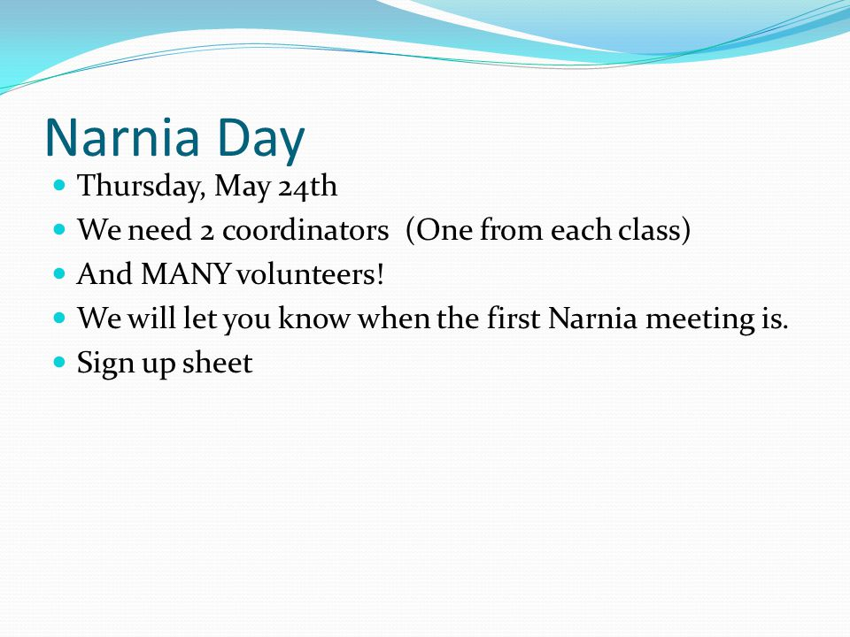 Narnia Day Thursday, May 24th We need 2 coordinators (One from each class) And MANY volunteers.