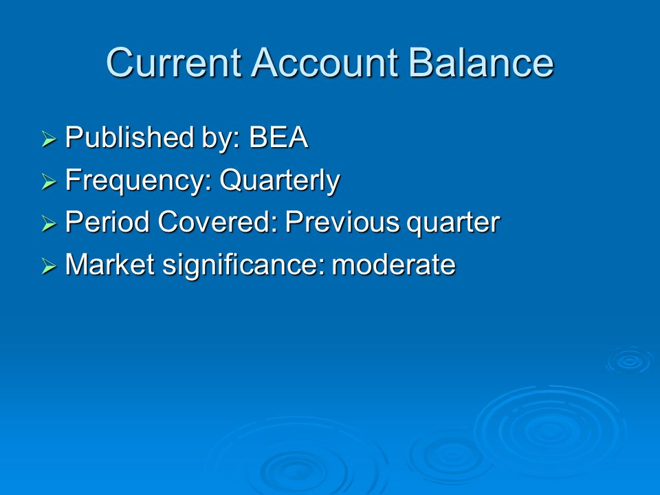 Current Account Balance  Published by: BEA  Frequency: Quarterly  Period Covered: Previous quarter  Market significance: moderate