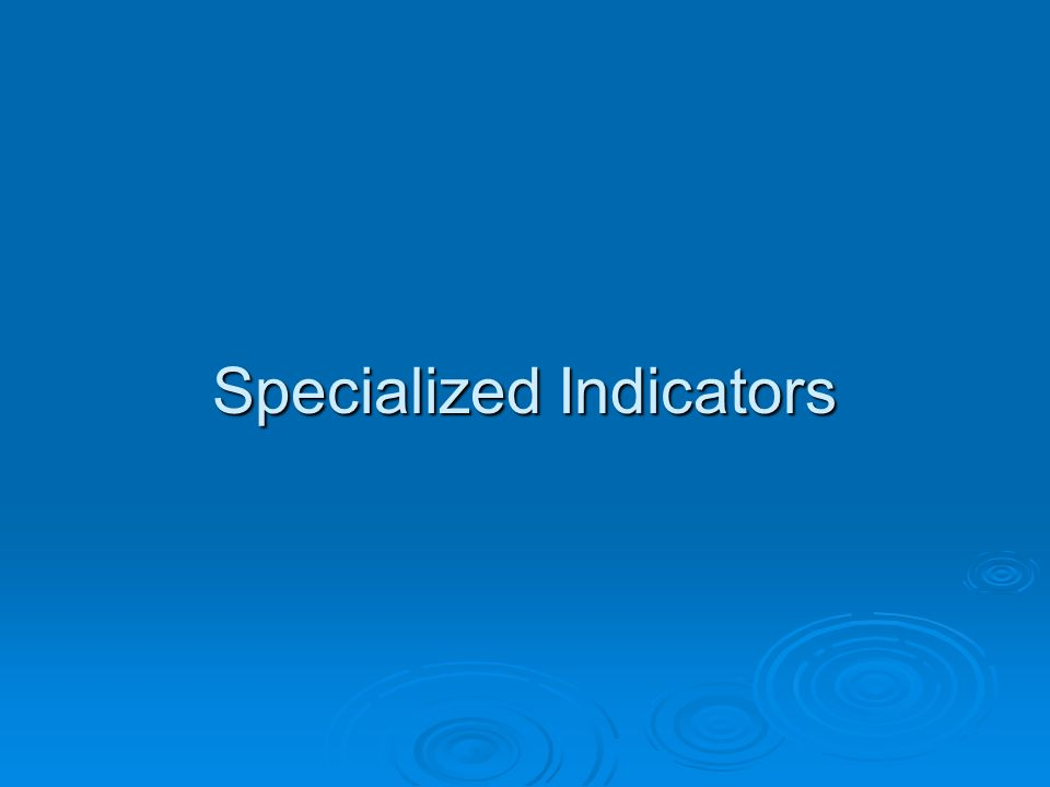 Specialized Indicators