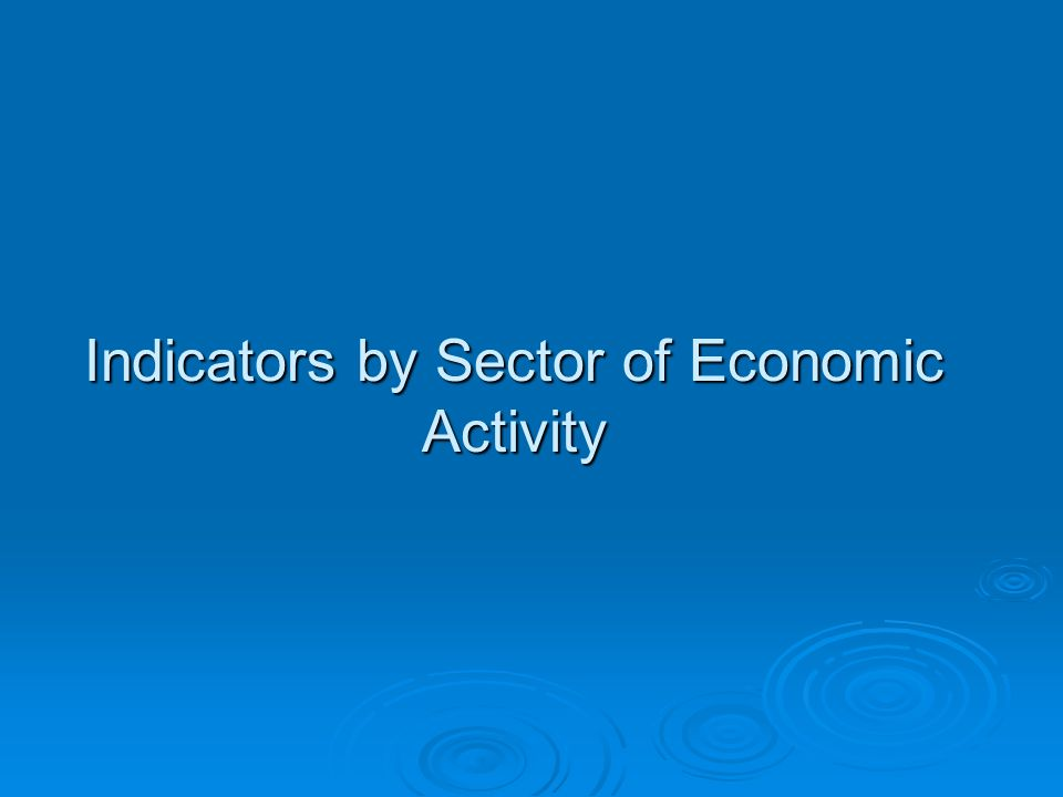 Indicators by Sector of Economic Activity