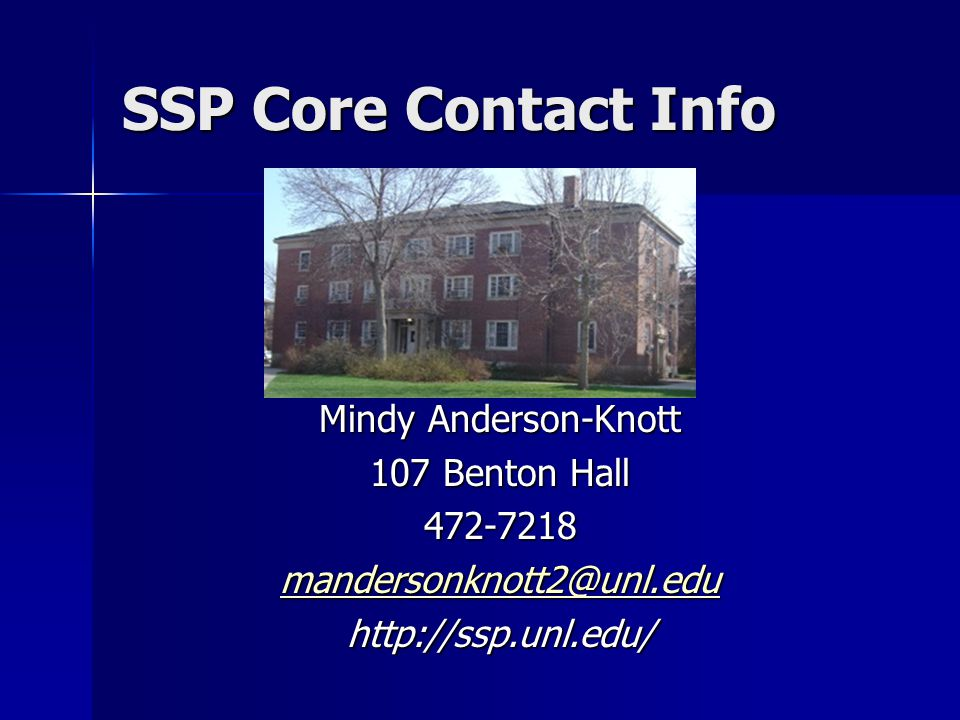 SSP Core Contact Info Mindy Anderson-Knott 107 Benton Hall