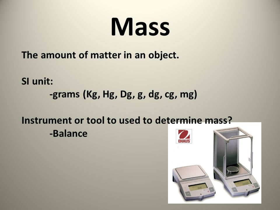 Mass The amount of matter in an object.