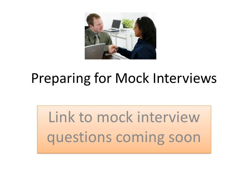 Preparing for Mock Interviews Link to mock interview questions coming soon
