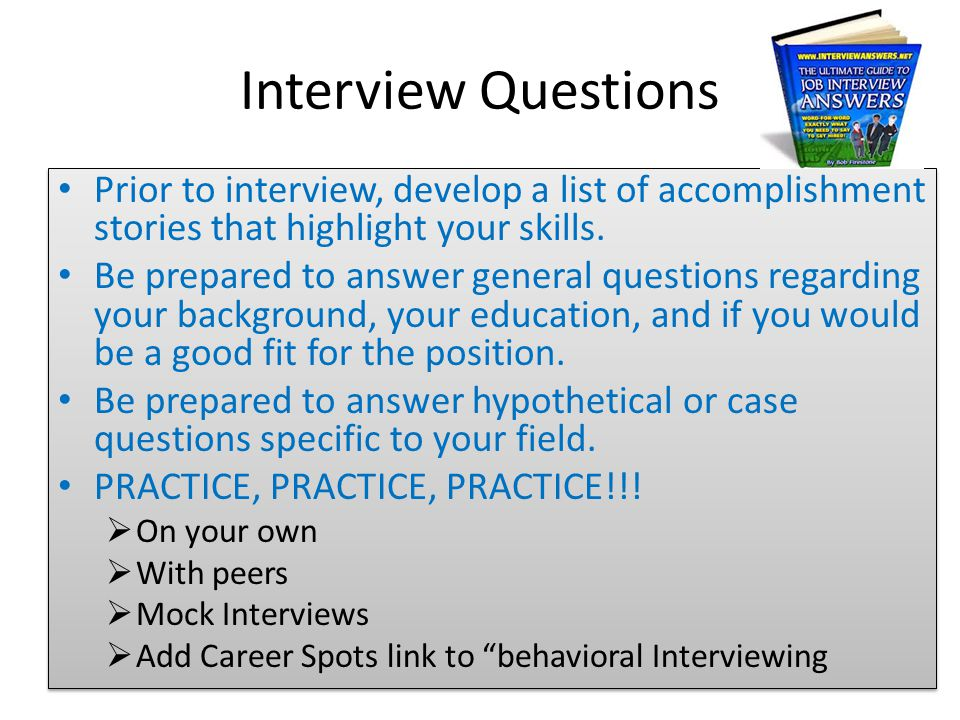 Interview Questions Prior to interview, develop a list of accomplishment stories that highlight your skills.