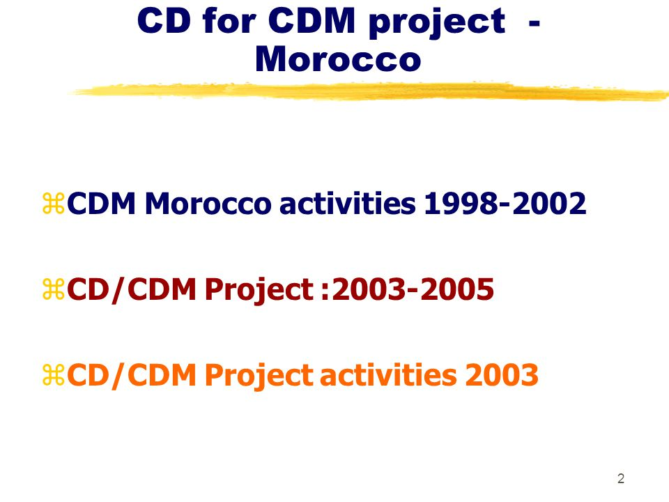 2 CD for CDM project - Morocco zCDM Morocco activities zCD/CDM Project : zCD/CDM Project activities 2003