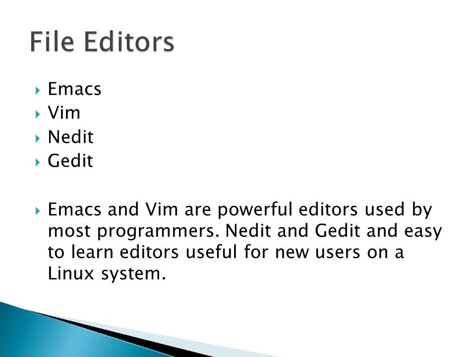  Emacs  Vim  Nedit  Gedit  Emacs and Vim are powerful editors used by most programmers.