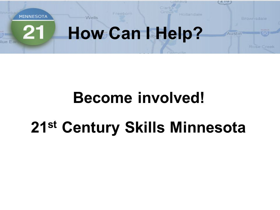 How Can I Help 21 st Century Skills Minnesota Become involved!