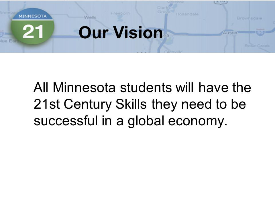 All Minnesota students will have the 21st Century Skills they need to be successful in a global economy.