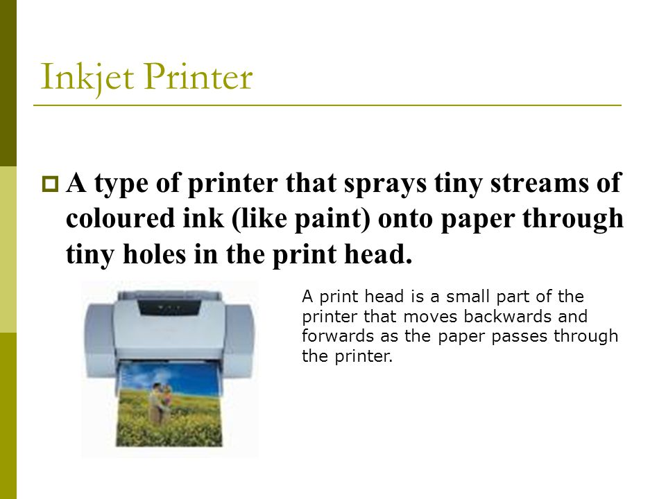  A type of printer that sprays tiny streams of coloured ink (like paint) onto paper through tiny holes in the print head.