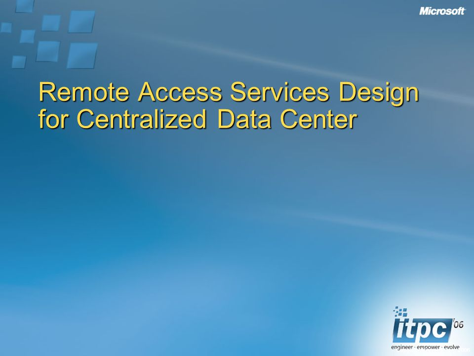 Copyright Microsoft Corp Remote Access Services Design for Centralized Data Center