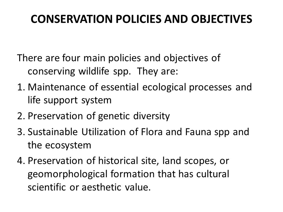 CONSERVATION POLICIES AND OBJECTIVES There are four main policies and objectives of conserving wildlife spp.