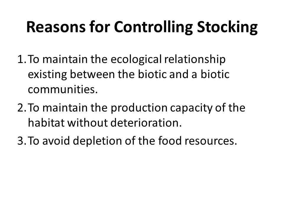 Reasons for Controlling Stocking 1.To maintain the ecological relationship existing between the biotic and a biotic communities.