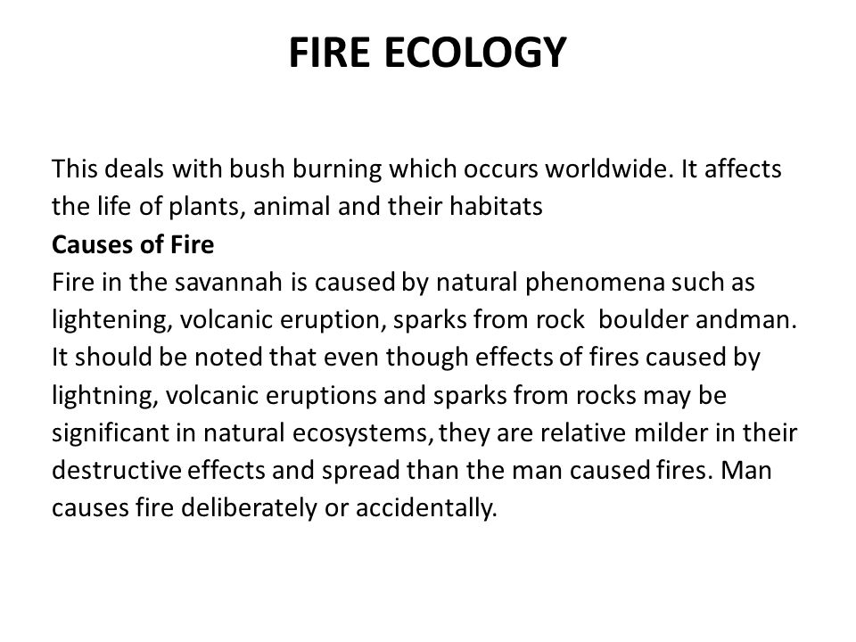 FIRE ECOLOGY This deals with bush burning which occurs worldwide.