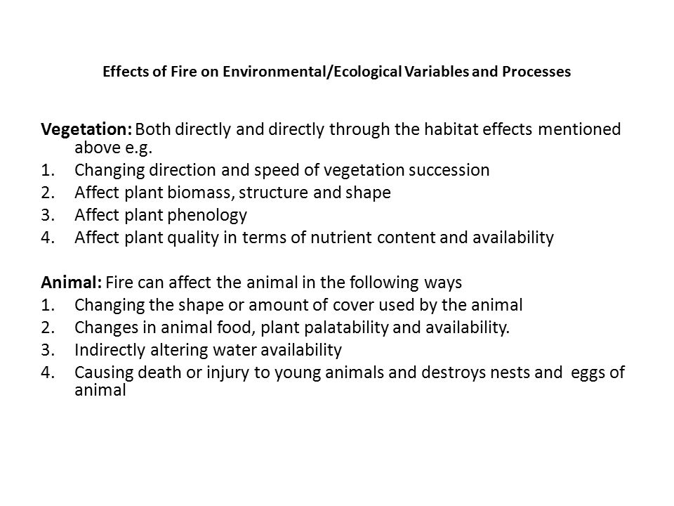 Effects of Fire on Environmental/Ecological Variables and Processes Vegetation: Both directly and directly through the habitat effects mentioned above e.g.