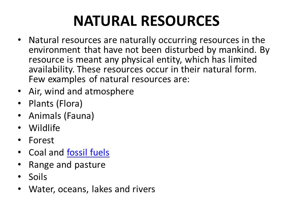 NATURAL RESOURCES Natural resources are naturally occurring resources in the environment that have not been disturbed by mankind.
