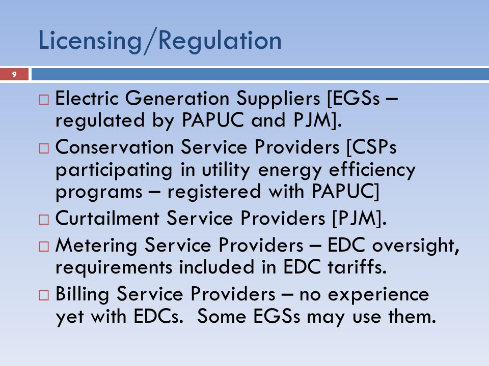 Licensing/Regulation  Electric Generation Suppliers [EGSs – regulated by PAPUC and PJM].
