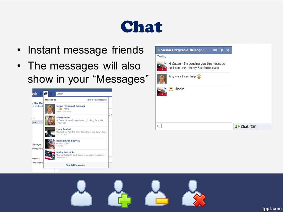 Chat Instant message friends The messages will also show in your Messages