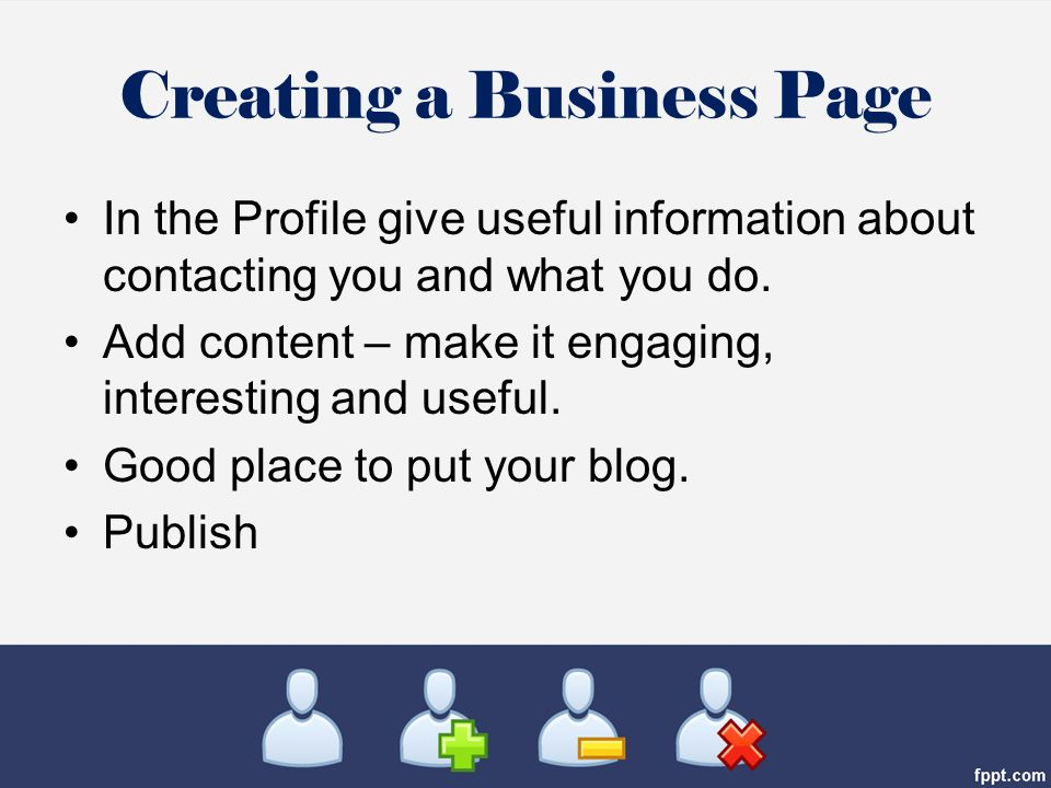 Creating a Business Page In the Profile give useful information about contacting you and what you do.