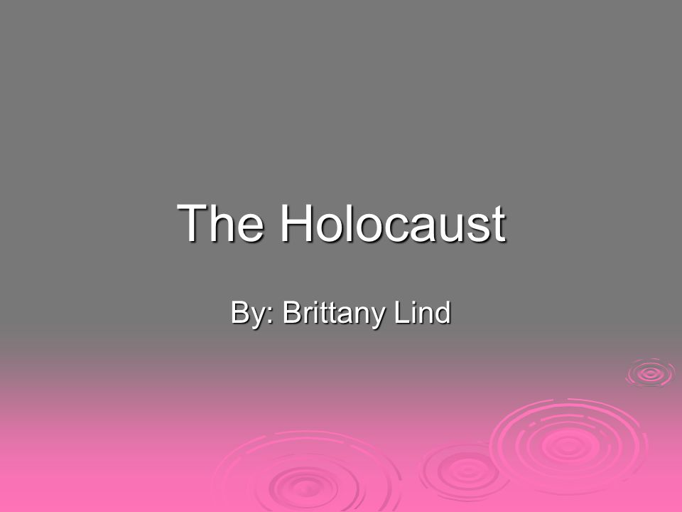 The Holocaust By: Brittany Lind