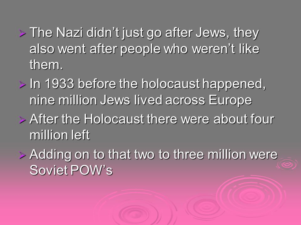  The Nazi didn't just go after Jews, they also went after people who weren't like them.