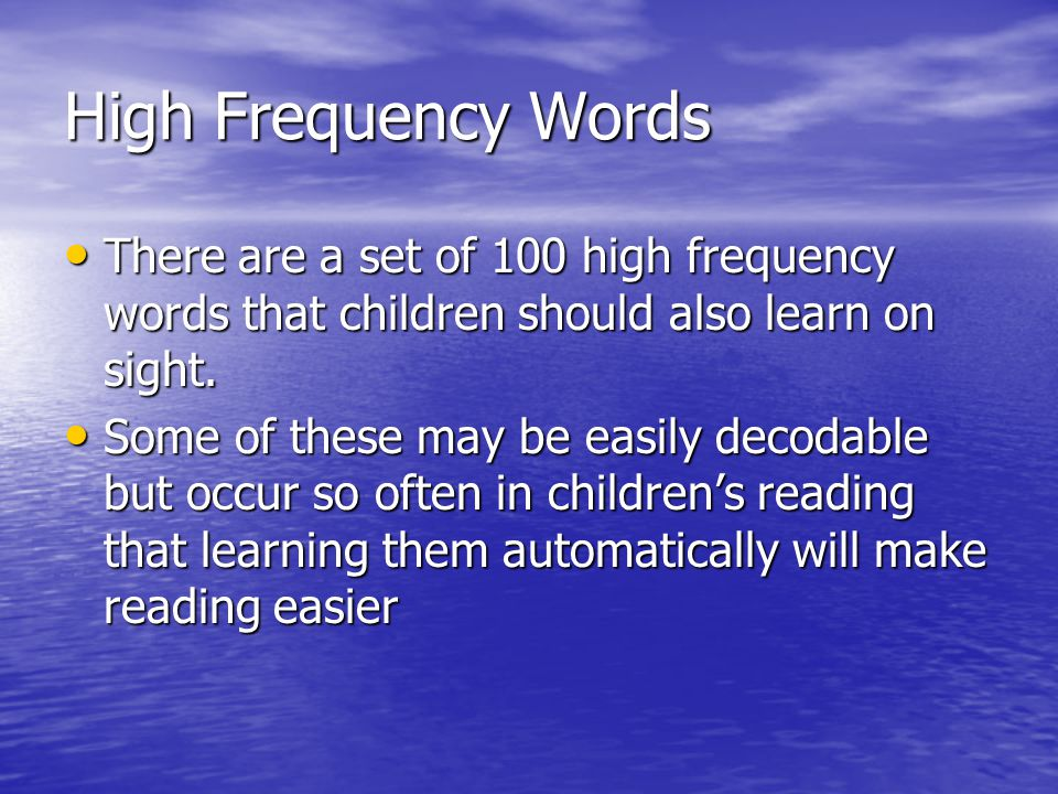 High Frequency Words There are a set of 100 high frequency words that children should also learn on sight.