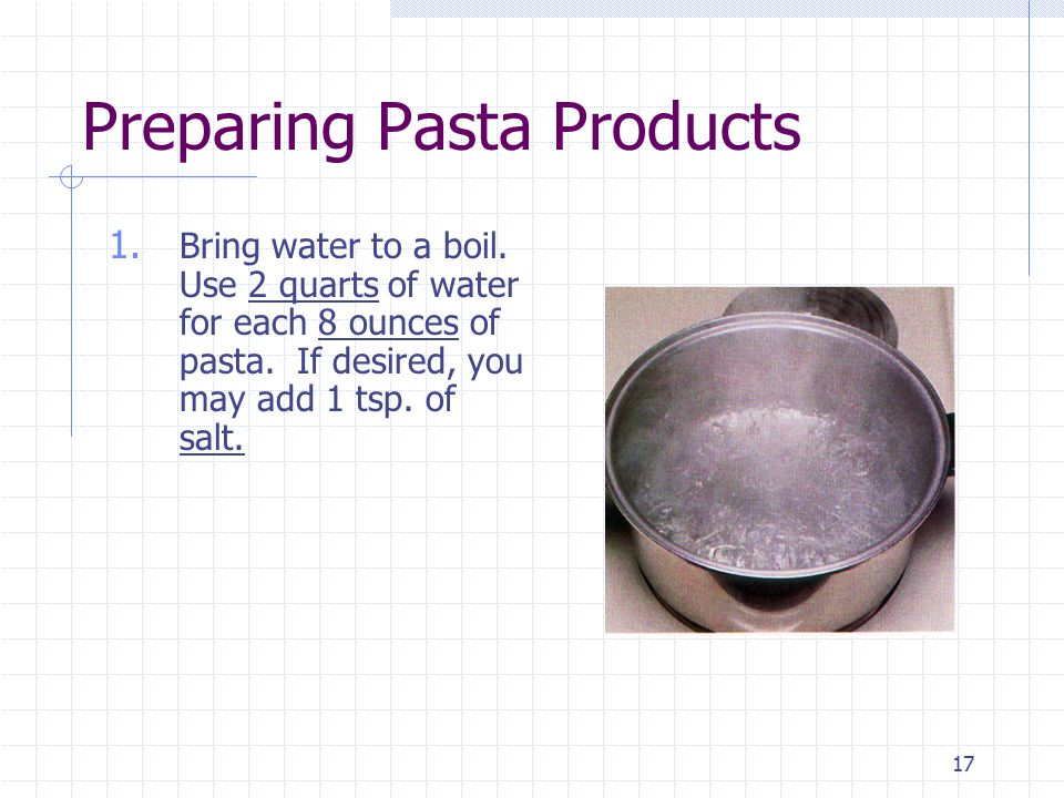 17 Preparing Pasta Products 1. Bring water to a boil.