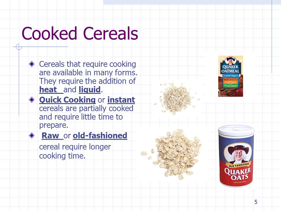5 Cooked Cereals Cereals that require cooking are available in many forms.