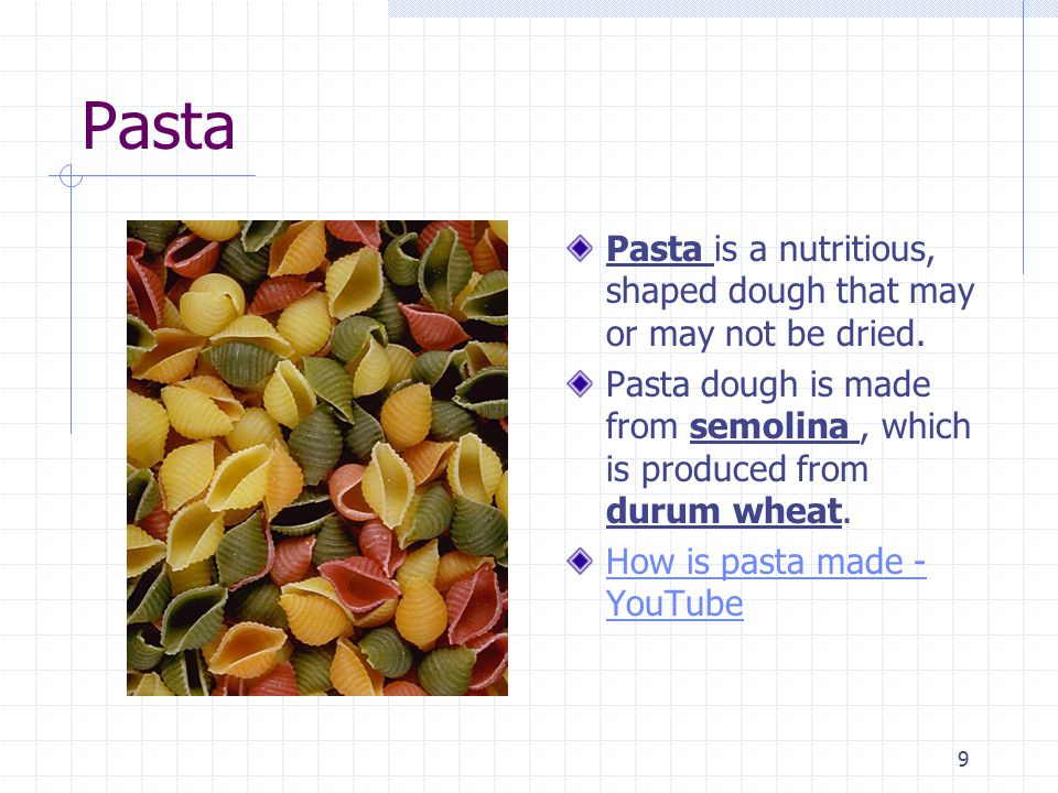 9 Pasta Pasta is a nutritious, shaped dough that may or may not be dried.