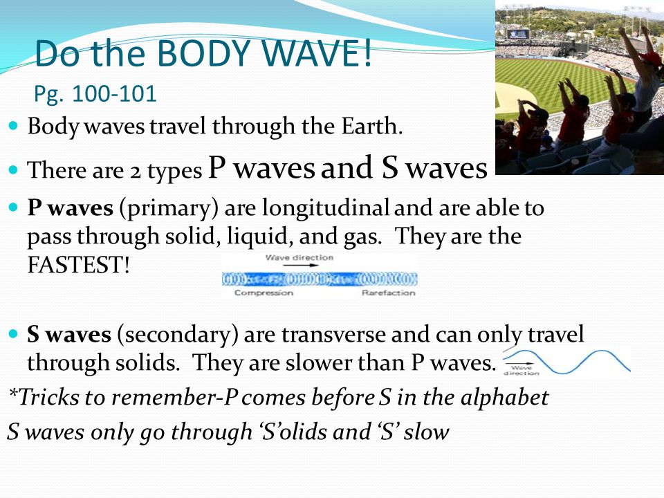 Do the BODY WAVE. Pg Body waves travel through the Earth.