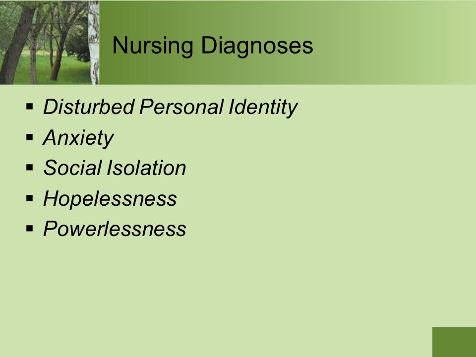  Disturbed Personal Identity  Anxiety  Social Isolation  Hopelessness  Powerlessness Nursing Diagnoses