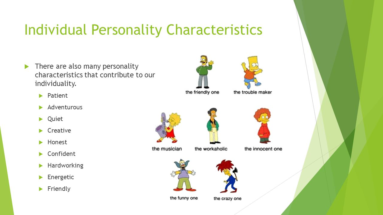Individual Personality Characteristics  There are also many personality characteristics that contribute to our individuality.