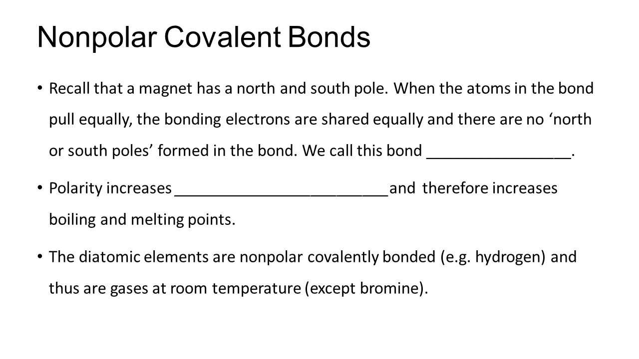 Nonpolar Covalent Bonds Recall that a magnet has a north and south pole.