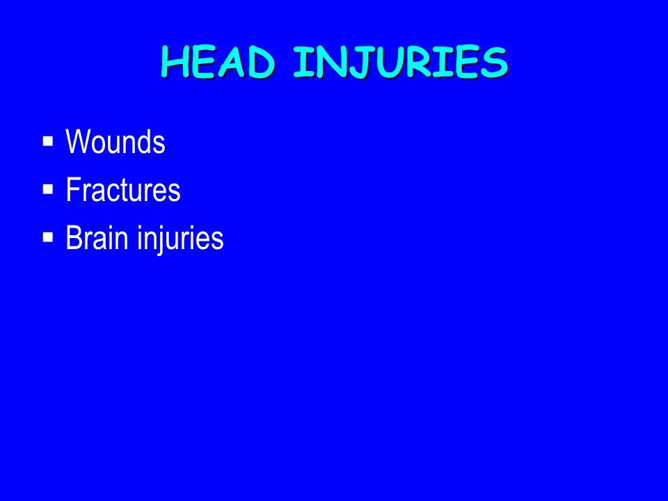 HEAD INJURIES  Wounds  Fractures  Brain injuries
