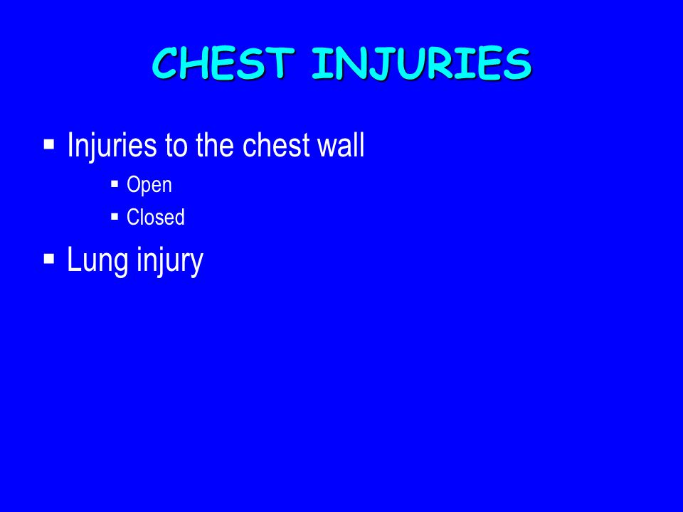 CHEST INJURIES  Injuries to the chest wall  Open  Closed  Lung injury