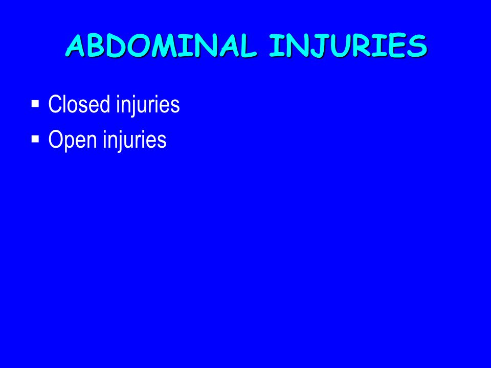 ABDOMINAL INJURIES  Closed injuries  Open injuries