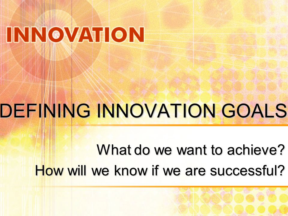 Defining innovation goals what do we want to achieve how will we 1 defining innovation goals what do we want altavistaventures Choice Image